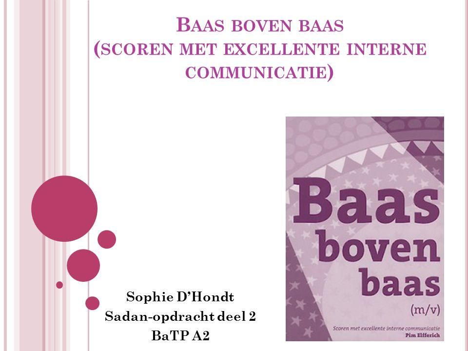 B AAS BOVEN BAAS ( SCOREN MET EXCELLENTE INTERNE COMMUNICATIE ) Sophie D'Hondt Sadan-opdracht deel 2 BaTP A2