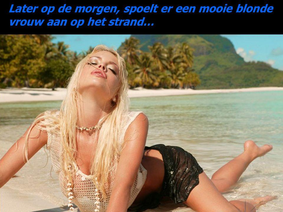 Later op de morgen, spoelt er een mooie blonde vrouw aan op het strand…