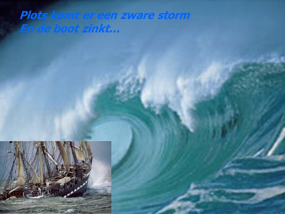 Plots komt er een zware storm En de boot zinkt…