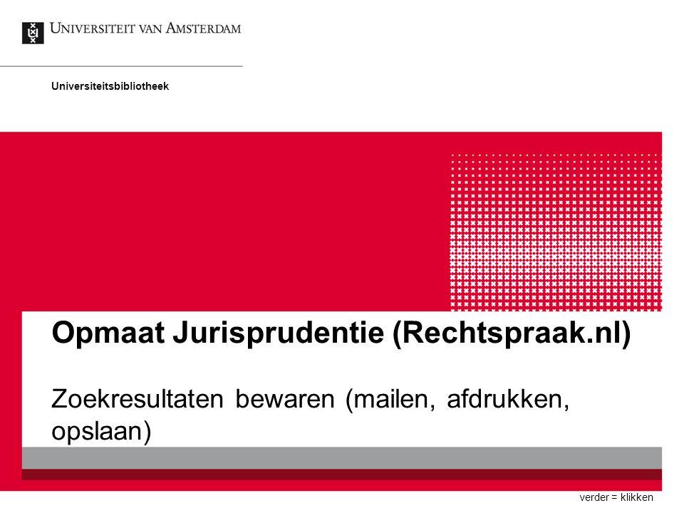 Opmaat Jurisprudentie (Rechtspraak.nl) Zoekresultaten bewaren (mailen, afdrukken, opslaan) Universiteitsbibliotheek verder = klikken