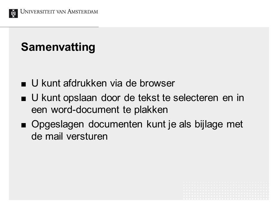 Samenvatting U kunt afdrukken via de browser U kunt opslaan door de tekst te selecteren en in een word-document te plakken Opgeslagen documenten kunt je als bijlage met de mail versturen
