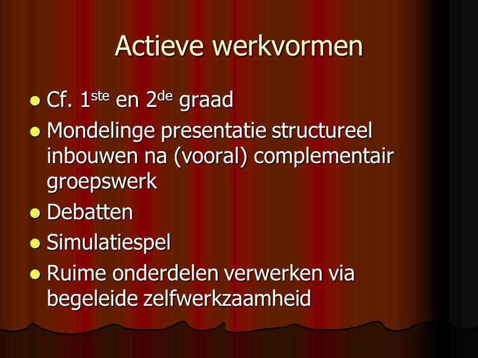 Actieve werkvormen Cf. 1 ste en 2 de graad Cf. 1 ste en 2 de graad Mondelinge presentatie structureel inbouwen na (vooral) complementair groepswerk Mo