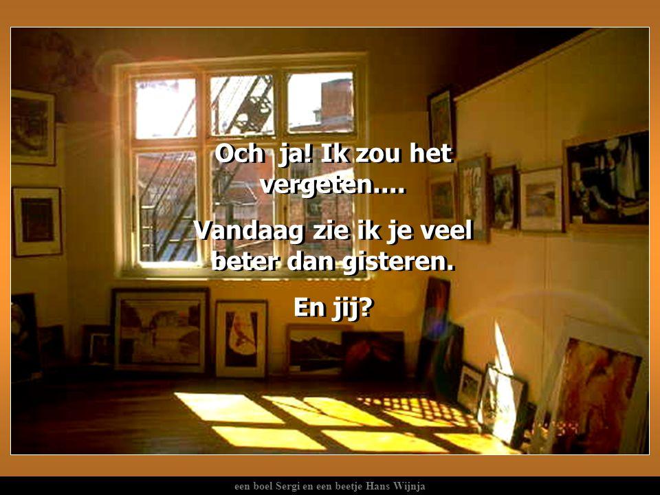 een boel Sergi en een beetje Hans Wijnja Zo is het leven: Al wat we zien bij anderen is afhankelijk van hoe schoon het venster is waardoor men kijkt.