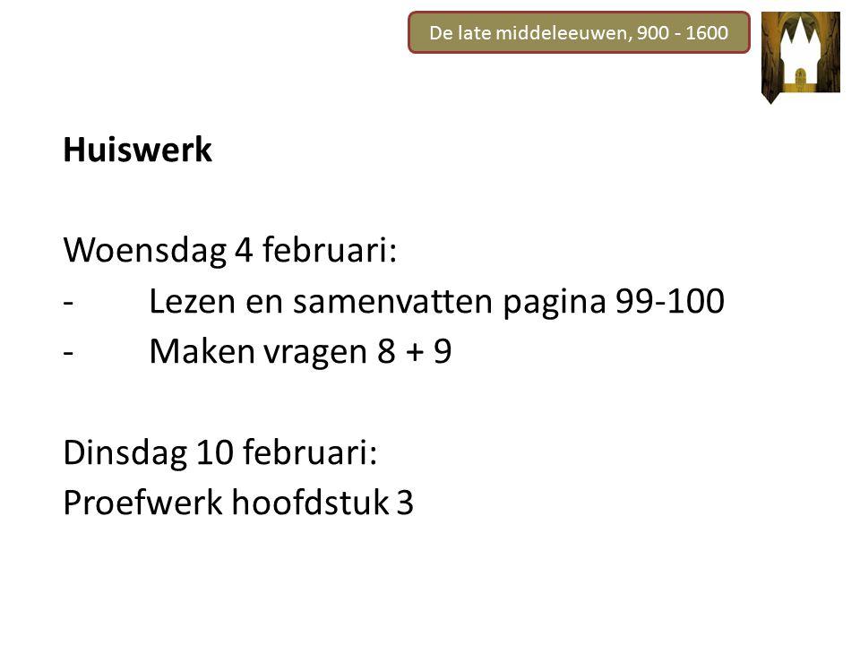 De late middeleeuwen, 900 - 1600 Huiswerk Woensdag 4 februari: -Lezen en samenvatten pagina 99-100 -Maken vragen 8 + 9 Dinsdag 10 februari: Proefwerk