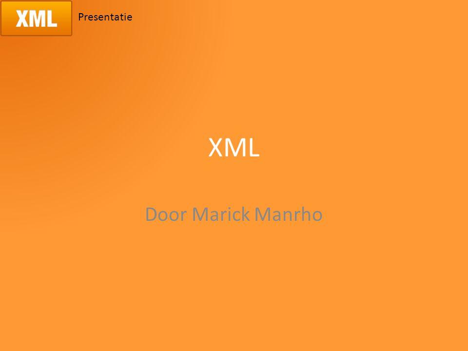 Presentatie XML Door Marick Manrho