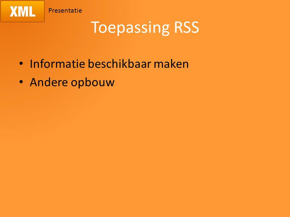 Presentatie Toepassing RSS Informatie beschikbaar maken Andere opbouw