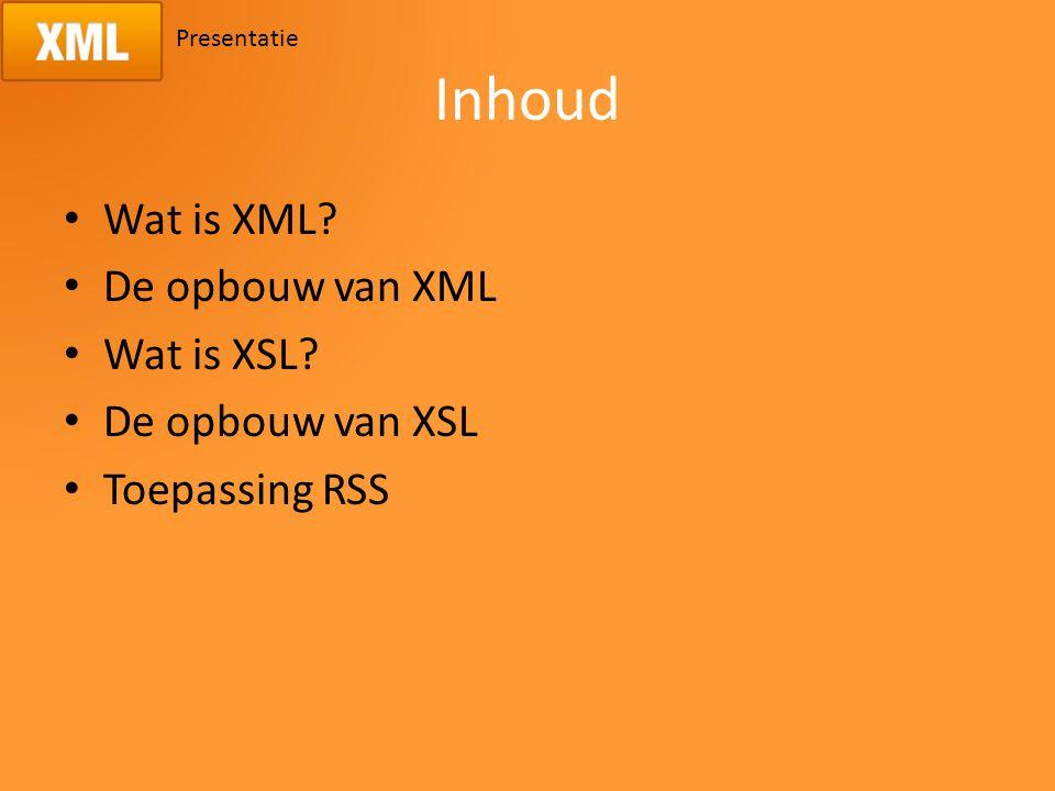 Inhoud Wat is XML De opbouw van XML Wat is XSL De opbouw van XSL Toepassing RSS