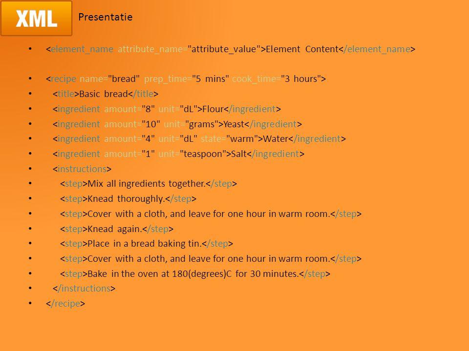 Presentatie Element Content Basic bread Flour Yeast Water Salt Mix all ingredients together.