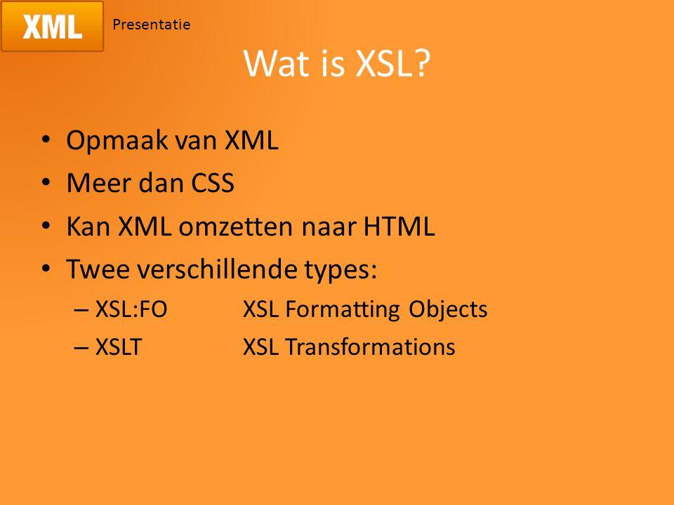 Presentatie Opbouw van XSL Begint met aangepaste XML syntax Kan elementen opvragen Sorteren op inhoud
