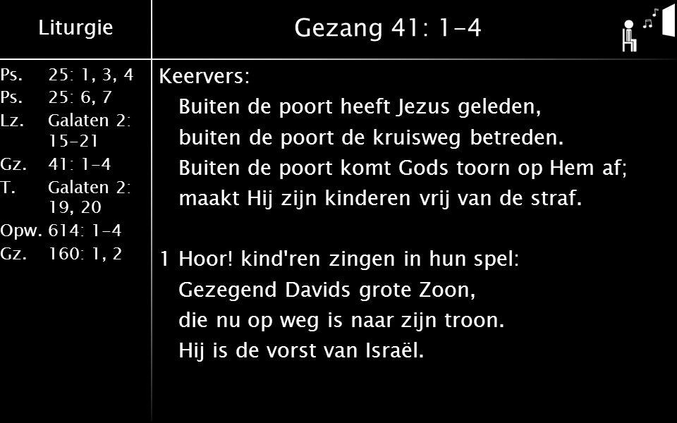Liturgie Ps. 25: 1, 3, 4 Ps. 25: 6, 7 Lz. Galaten 2: 15-21 Gz.