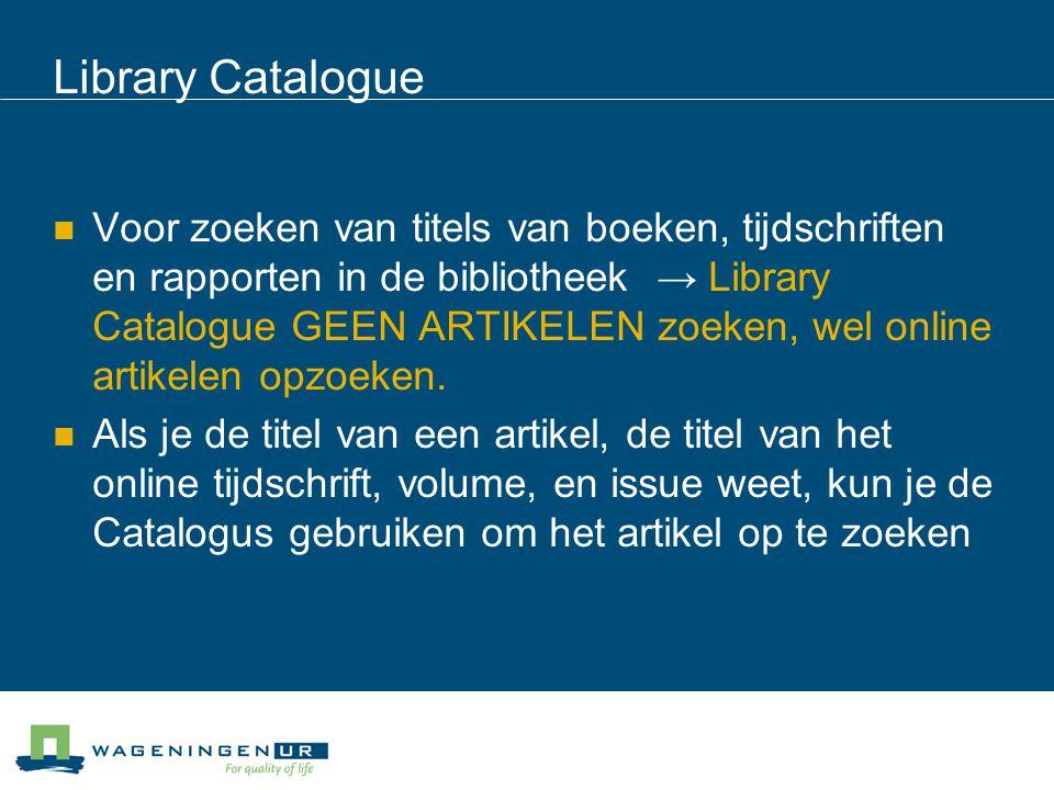 Library Catalogue Voor zoeken van titels van boeken, tijdschriften en rapporten in de bibliotheek → Library Catalogue GEEN ARTIKELEN zoeken, wel online artikelen opzoeken.