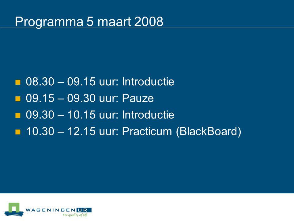Programma 5 maart 2008 08.30 – 09.15 uur: Introductie 09.15 – 09.30 uur: Pauze 09.30 – 10.15 uur: Introductie 10.30 – 12.15 uur: Practicum (BlackBoard)