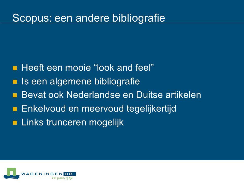 Scopus: een andere bibliografie Heeft een mooie look and feel Is een algemene bibliografie Bevat ook Nederlandse en Duitse artikelen Enkelvoud en meervoud tegelijkertijd Links trunceren mogelijk