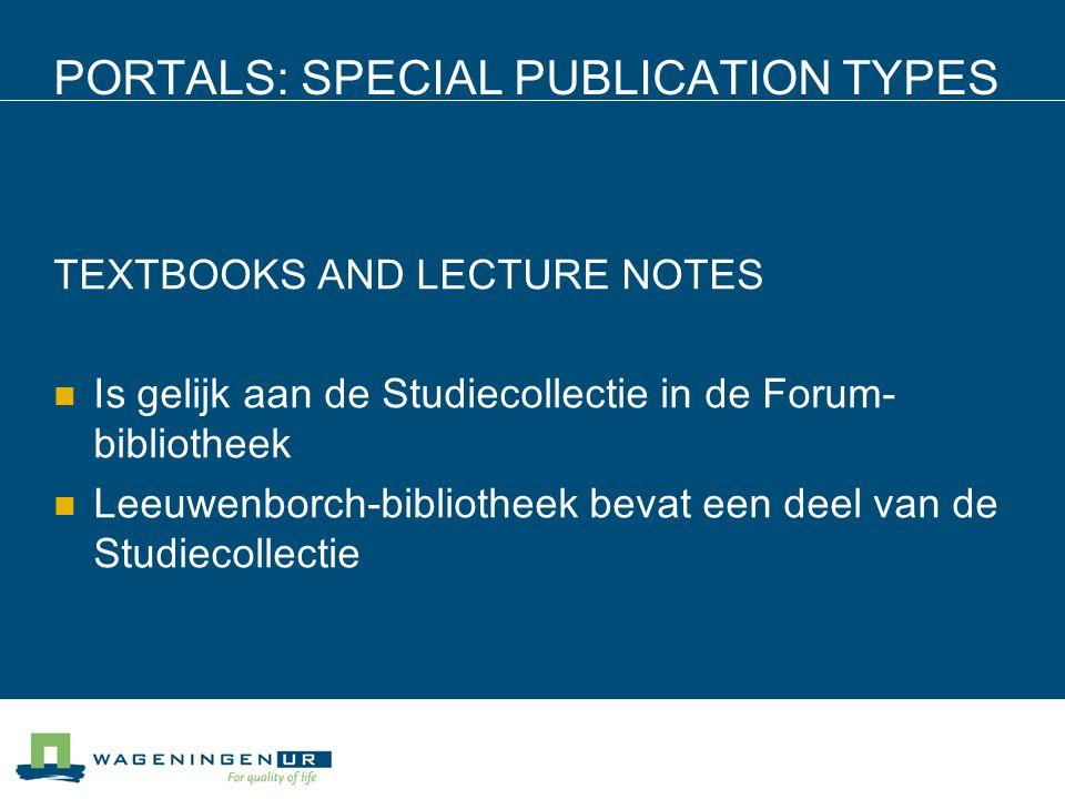 PORTALS: SPECIAL PUBLICATION TYPES TEXTBOOKS AND LECTURE NOTES Is gelijk aan de Studiecollectie in de Forum- bibliotheek Leeuwenborch-bibliotheek bevat een deel van de Studiecollectie