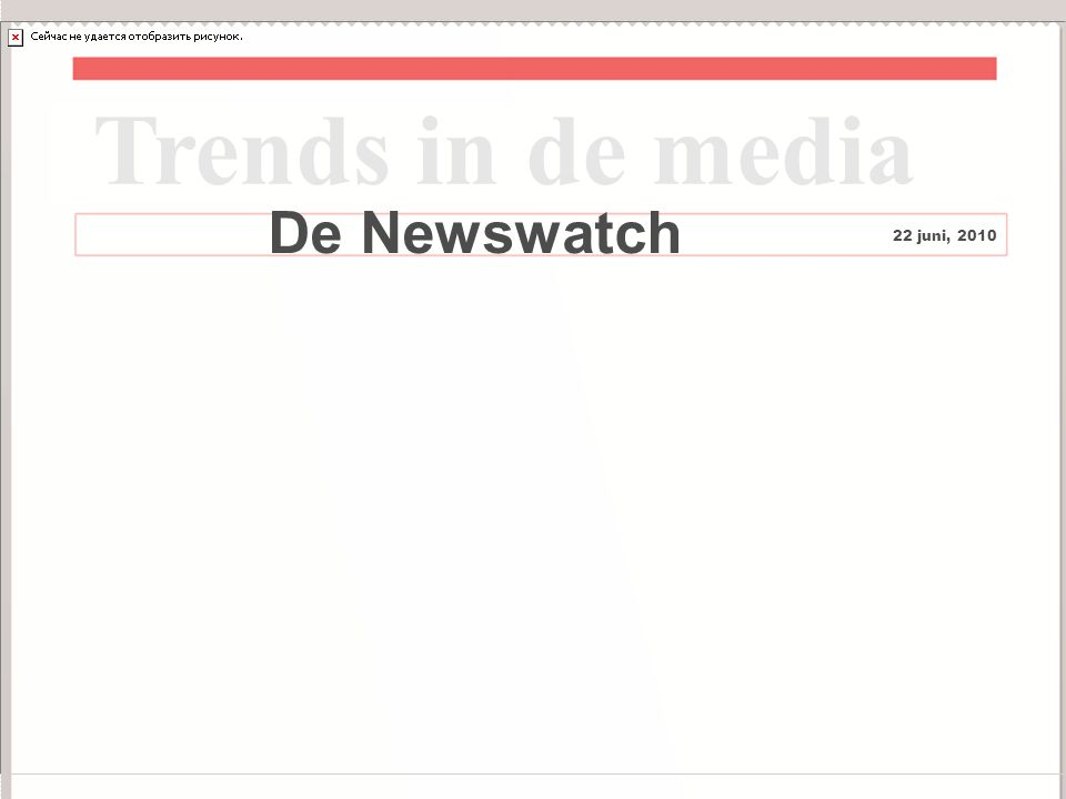13 De Newswatch Trends in de media 22 juni, 2010