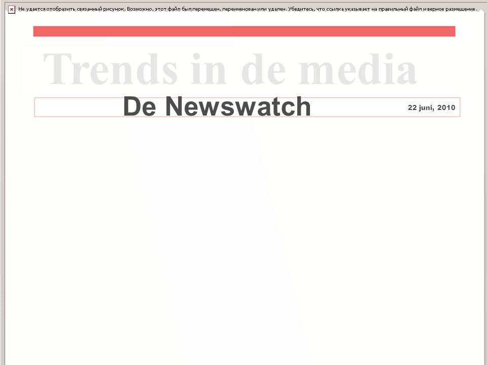14 De Newswatch Trends in de media 22 juni, 2010