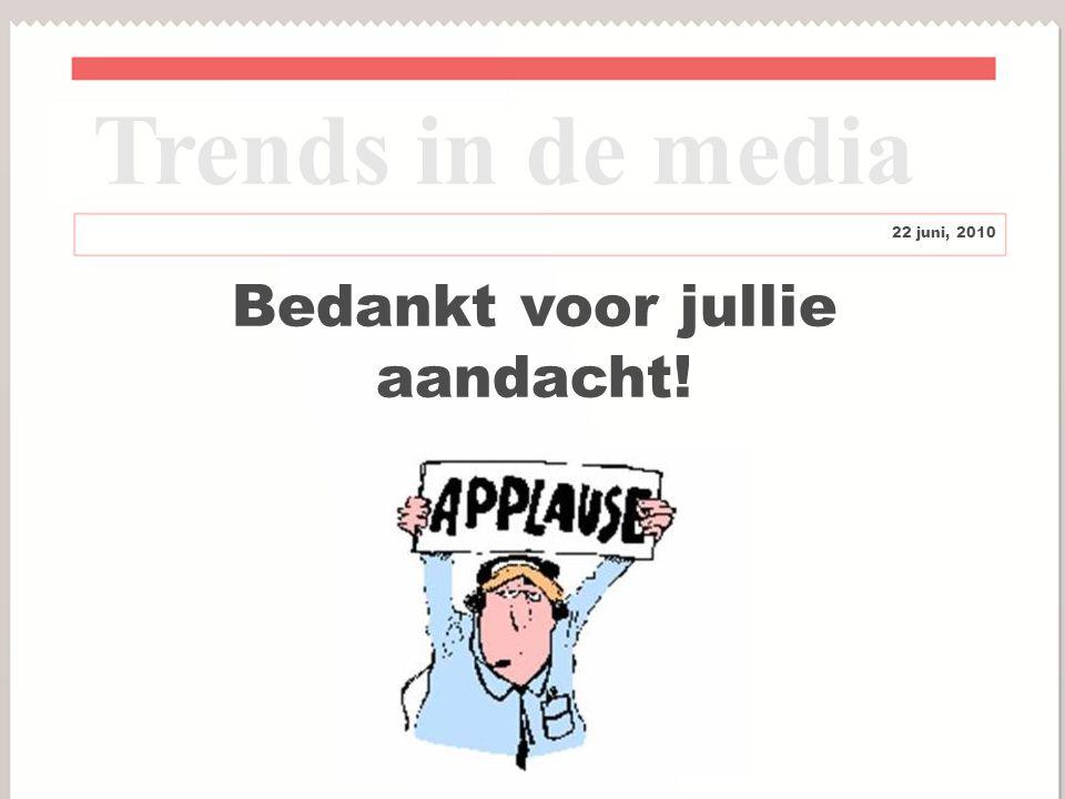15 Bedankt voor jullie aandacht! Trends in de media 22 juni, 2010