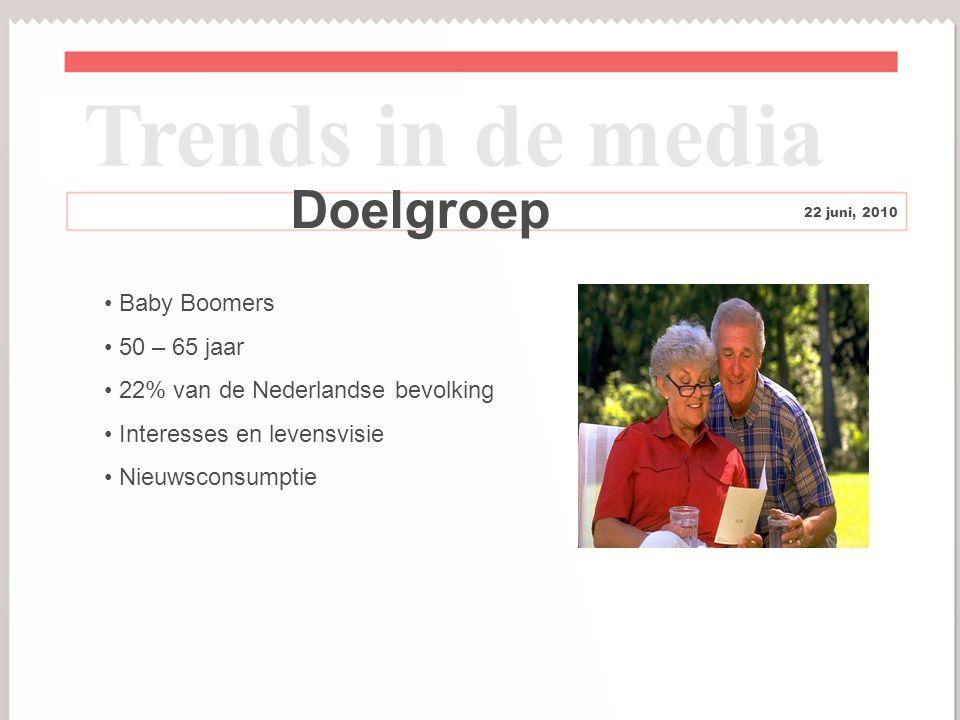 5 Doelgroep Baby Boomers 50 – 65 jaar 22% van de Nederlandse bevolking Interesses en levensvisie Nieuwsconsumptie Trends in de media 22 juni, 2010