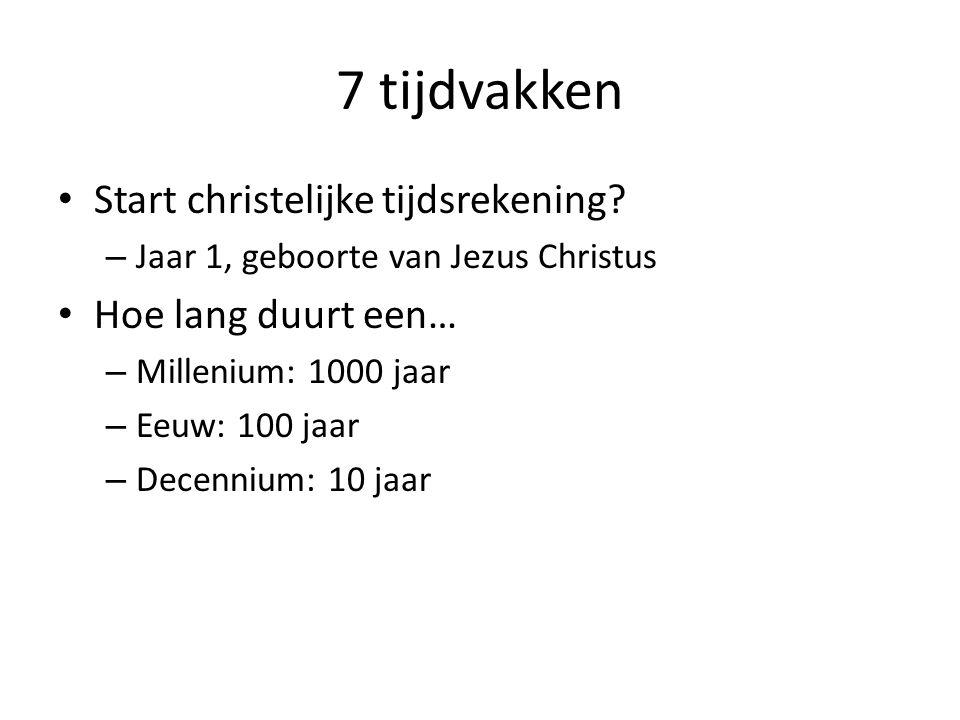 7 tijdvakken Start christelijke tijdsrekening? – Jaar 1, geboorte van Jezus Christus Hoe lang duurt een… – Millenium: 1000 jaar – Eeuw: 100 jaar – Dec