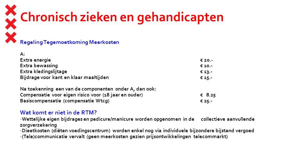 Chronisch zieken en gehandicapten Regeling Tegemoetkoming Meerkosten A: Extra energie€ 20.- Extra bewassing€ 10.- Extra kledingslijtage € 13.- Bijdrag