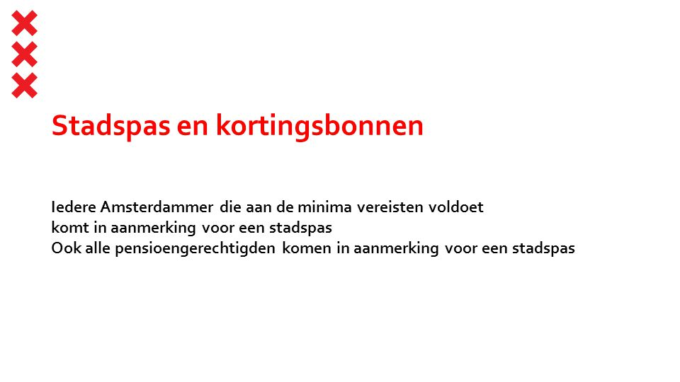 Stadspas en kortingsbonnen Iedere Amsterdammer die aan de minima vereisten voldoet komt in aanmerking voor een stadspas Ook alle pensioengerechtigden