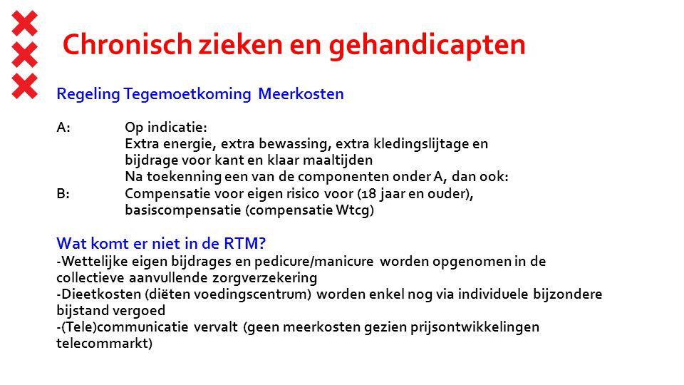 Chronisch zieken en gehandicapten Regeling Tegemoetkoming Meerkosten A: Extra energie€ 20.- Extra bewassing€ 10.- Extra kledingslijtage € 13.- Bijdrage voor kant en klaar maaltijden € 15.- Na toekenning een van de componenten onder A, dan ook: Compensatie voor eigen risico voor (18 jaar en ouder)€ 8.25 Basiscompensatie (compensatie Wtcg) € 25.- Wat komt er niet in de RTM.
