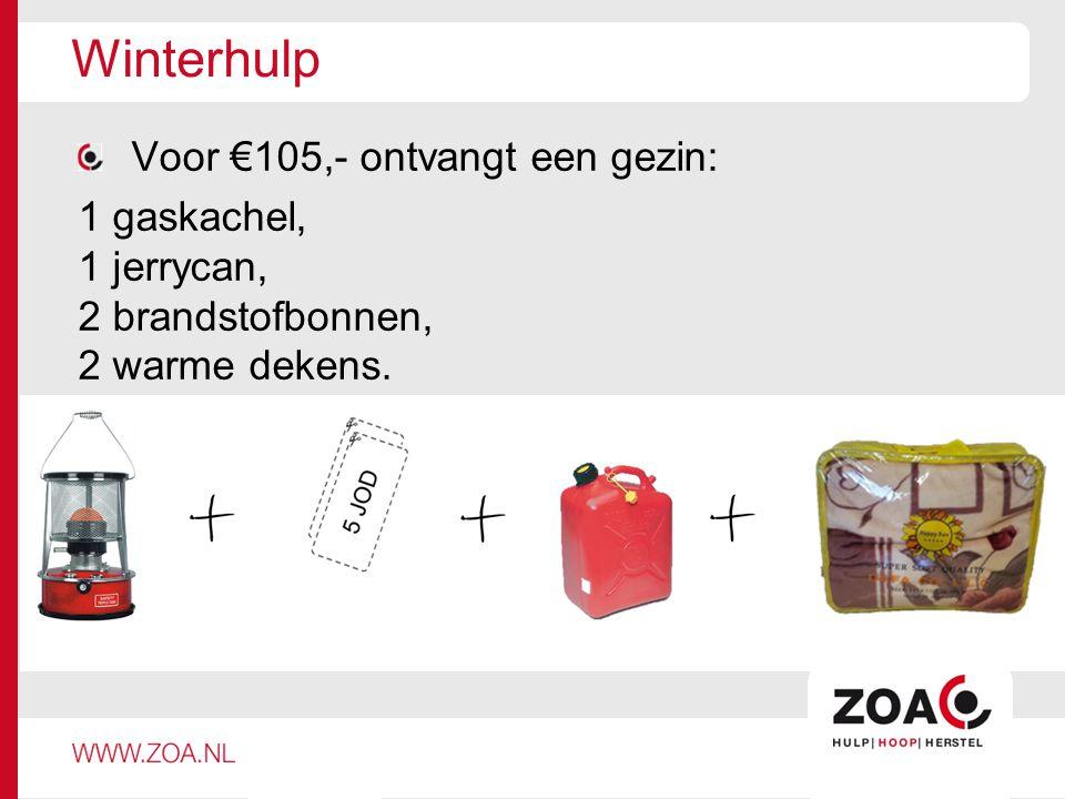 Winterhulp Voor €105,- ontvangt een gezin: 1 gaskachel, 1 jerrycan, 2 brandstofbonnen, 2 warme dekens.