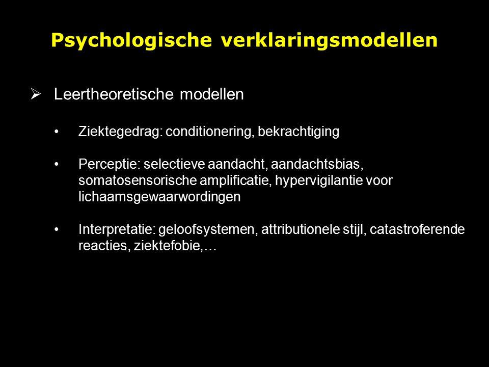  Ontwikkelingsmodellen Vroege familiale ervaringen beïnvloeden cognitieve appraisal van lichamelijke symptomen: blootstelling aan chronische ziekte of ziektegedrag van ouders (Bass & Murphy 1995, Craig 1993) Onveilige angstige hechting (Lackner 2004, Noyes 2003) Mensen zijn kwetsbaarder om psychosom.
