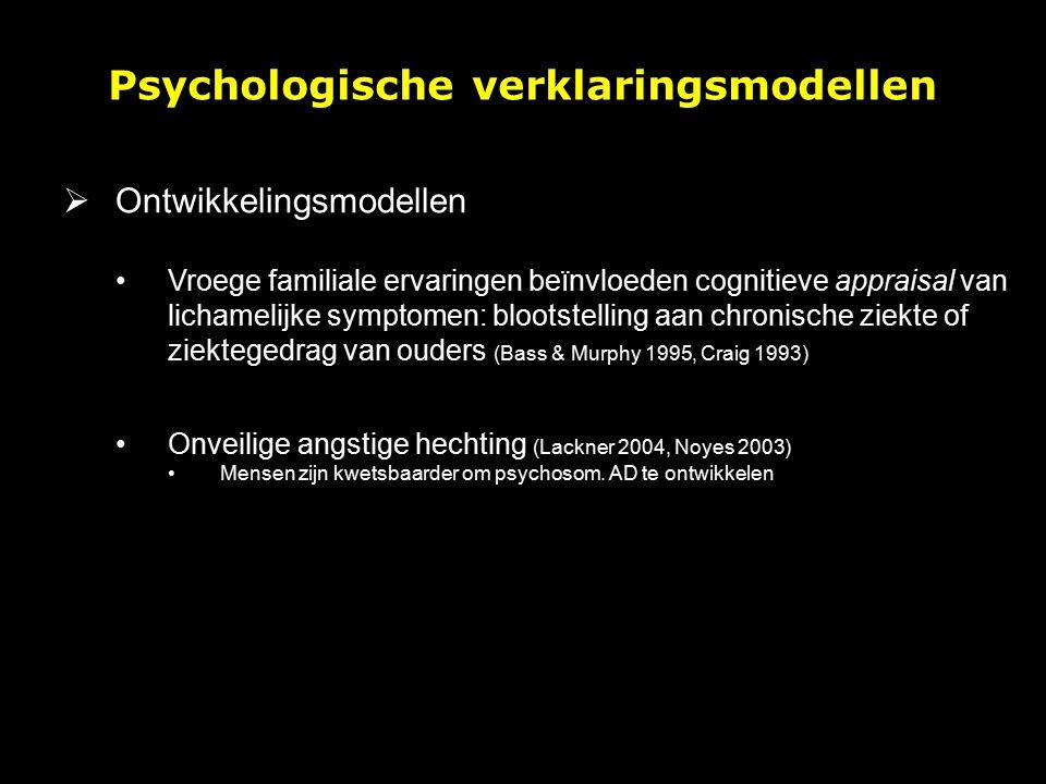  Systeemtheoretische modellen Communicatieve rol van lichamelijke klachten Functie van klachten in een systemisch evenwicht Bv rol in een gezin Lichamelijke symptomen als belangrijke vorm van interpersoonlijke communicatie (Stuart & Noyes 1999) Psychologische verklaringsmodellen