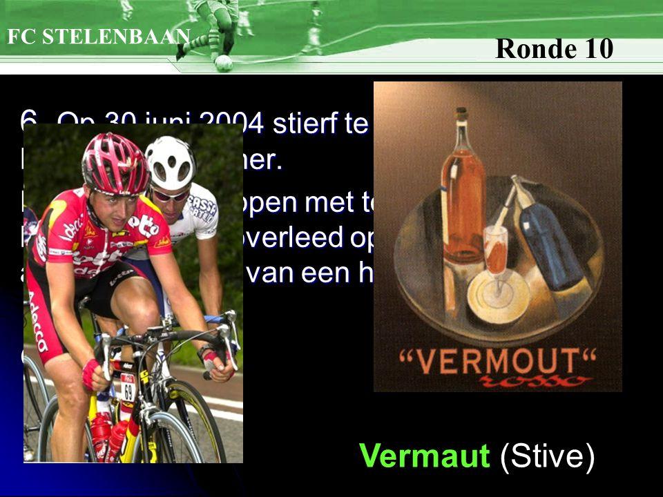 6. Op 30 juni 2004 stierf te Roeselare een Belgisch wielrenner.