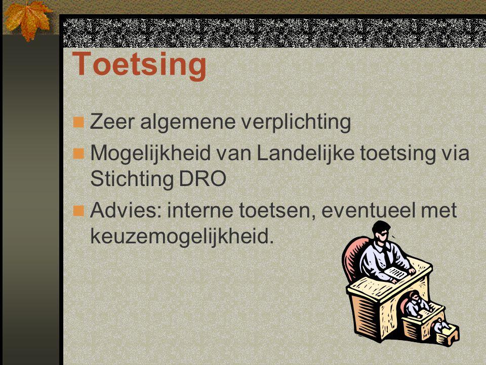 Toetsing Zeer algemene verplichting Mogelijkheid van Landelijke toetsing via Stichting DRO Advies: interne toetsen, eventueel met keuzemogelijkheid.