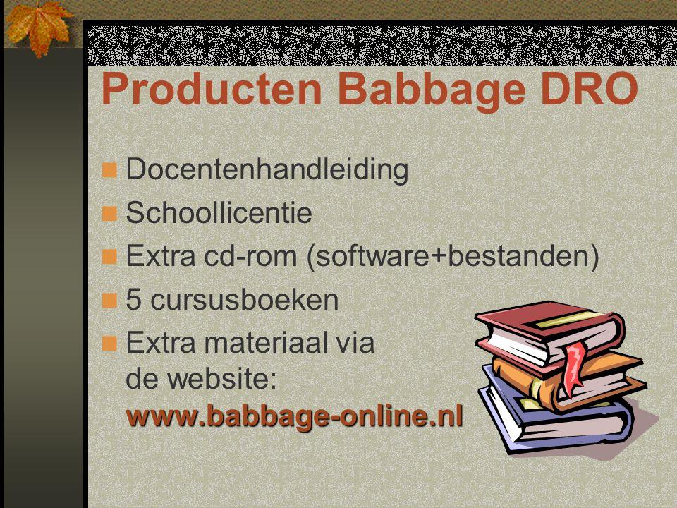 Producten Babbage DRO Docentenhandleiding Schoollicentie Extra cd-rom (software+bestanden) 5 cursusboeken www.babbage-online.nl Extra materiaal via de