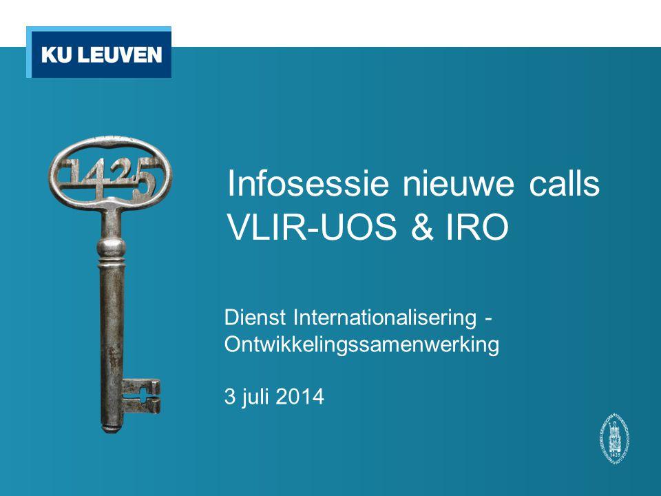 Infosessie nieuwe calls VLIR-UOS & IRO Dienst Internationalisering - Ontwikkelingssamenwerking 3 juli 2014