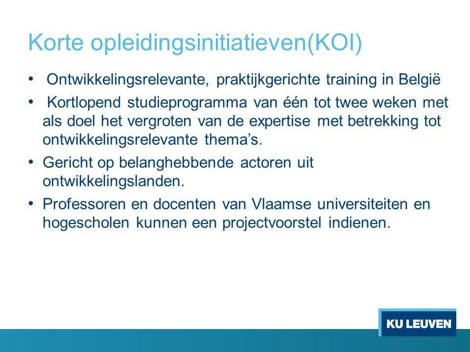 Korte opleidingsinitiatieven(KOI) Ontwikkelingsrelevante, praktijkgerichte training in België Kortlopend studieprogramma van één tot twee weken met als doel het vergroten van de expertise met betrekking tot ontwikkelingsrelevante thema's.