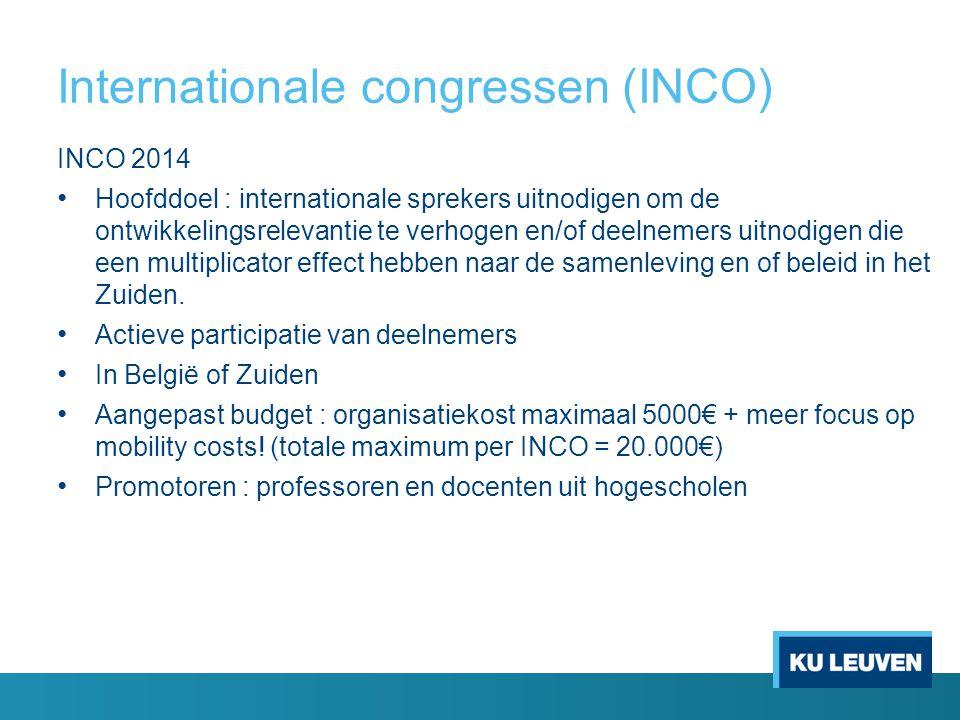 Internationale congressen (INCO) INCO 2014 Hoofddoel : internationale sprekers uitnodigen om de ontwikkelingsrelevantie te verhogen en/of deelnemers uitnodigen die een multiplicator effect hebben naar de samenleving en of beleid in het Zuiden.