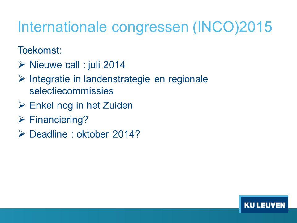 Internationale congressen (INCO)2015 Toekomst:  Nieuwe call : juli 2014  Integratie in landenstrategie en regionale selectiecommissies  Enkel nog in het Zuiden  Financiering.