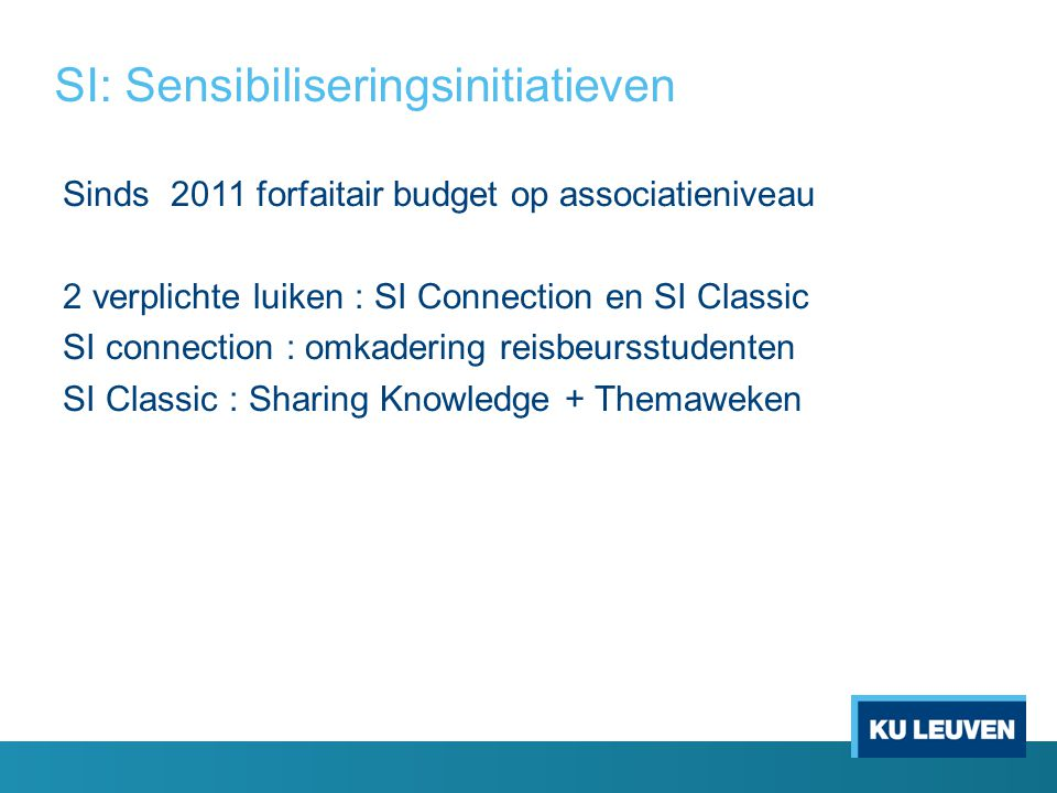 SI: Sensibiliseringsinitiatieven Sinds 2011 forfaitair budget op associatieniveau 2 verplichte luiken : SI Connection en SI Classic SI connection : om