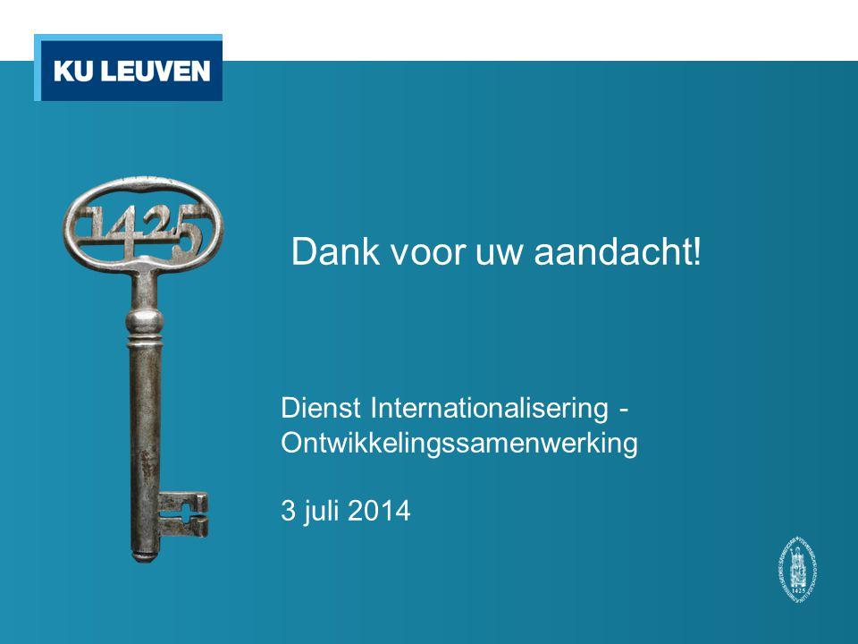 Dank voor uw aandacht! Dienst Internationalisering - Ontwikkelingssamenwerking 3 juli 2014
