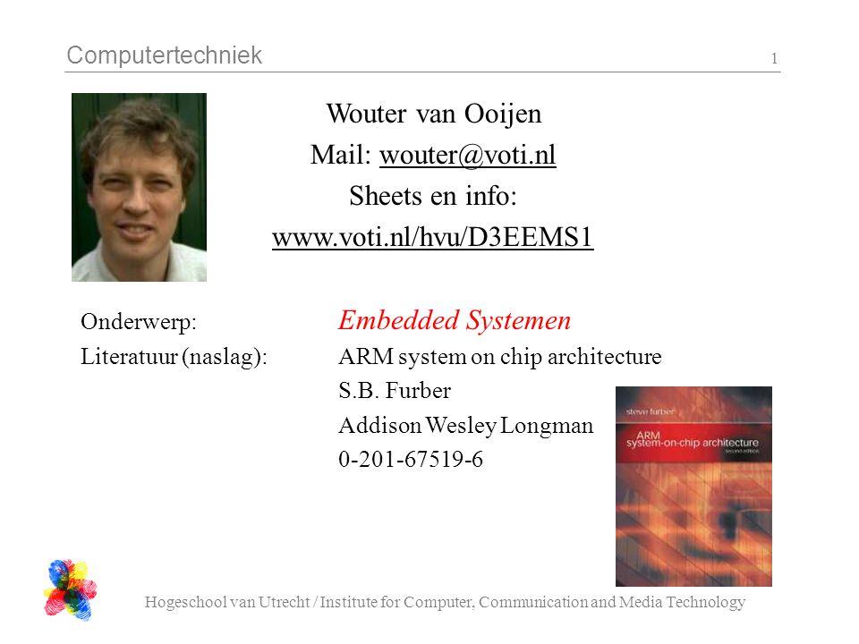 Computertechniek Hogeschool van Utrecht / Institute for Computer, Communication and Media Technology 1 Wouter van Ooijen Mail: wouter@voti.nl Sheets e