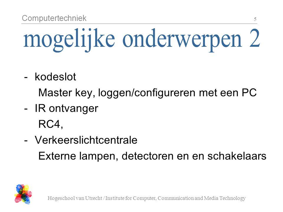 Computertechniek Hogeschool van Utrecht / Institute for Computer, Communication and Media Technology 5 -kodeslot Master key, loggen/configureren met een PC -IR ontvanger RC4, -Verkeerslichtcentrale Externe lampen, detectoren en en schakelaars