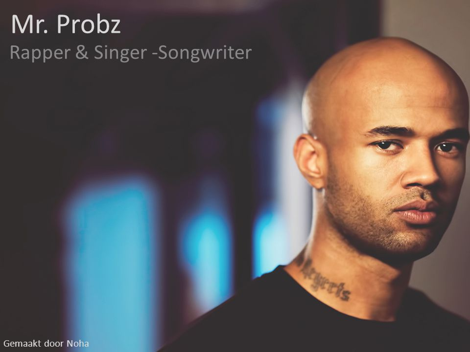 Mr. Probz Rapper & Singer -Songwriter Gemaakt door Noha