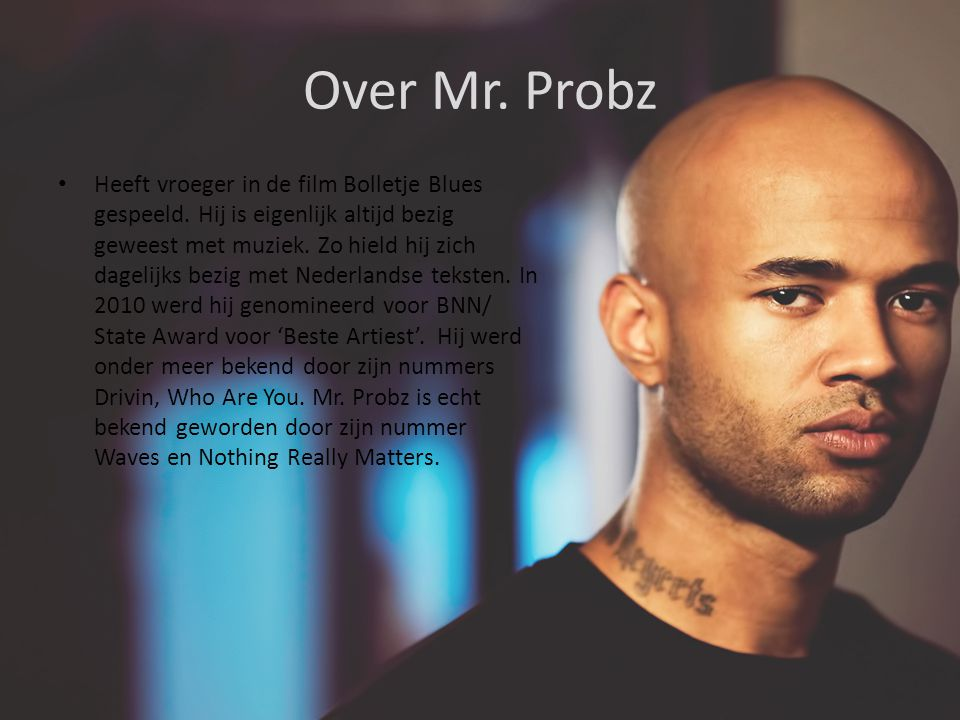 Over Mr. Probz Heeft vroeger in de film Bolletje Blues gespeeld.