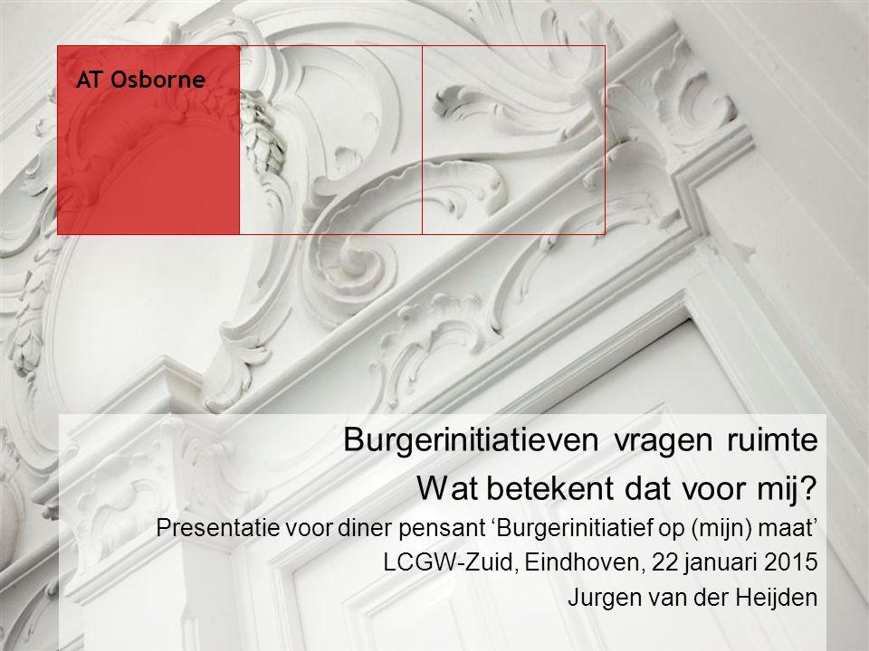 Burgerinitiatieven vragen ruimte Wat betekent dat voor mij? Presentatie voor diner pensant 'Burgerinitiatief op (mijn) maat' LCGW-Zuid, Eindhoven, 22