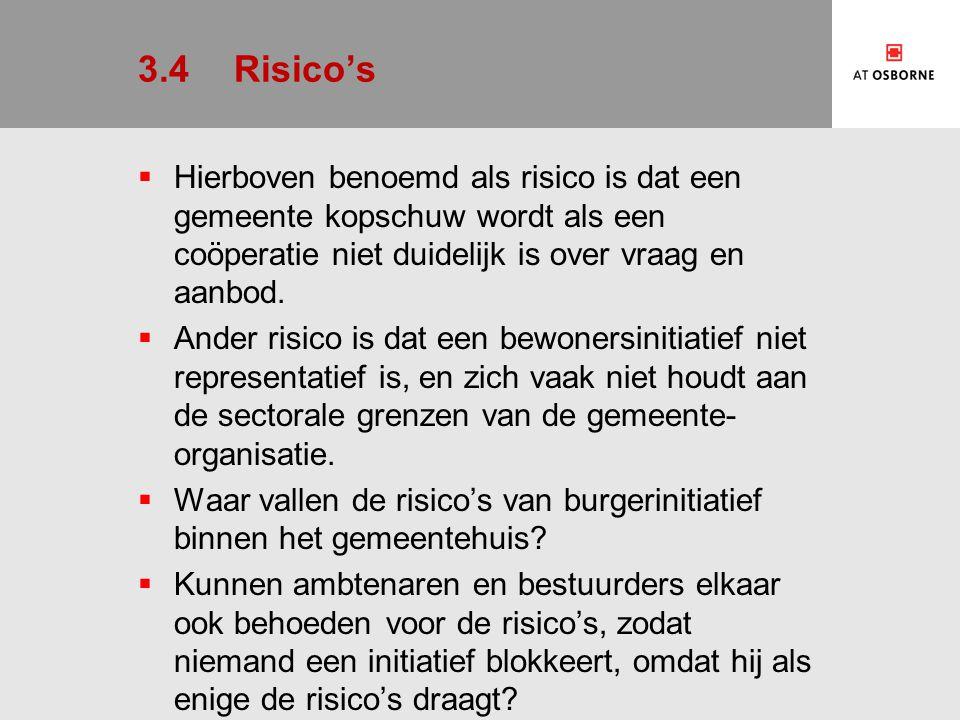 3.4Risico's  Hierboven benoemd als risico is dat een gemeente kopschuw wordt als een coöperatie niet duidelijk is over vraag en aanbod.  Ander risic