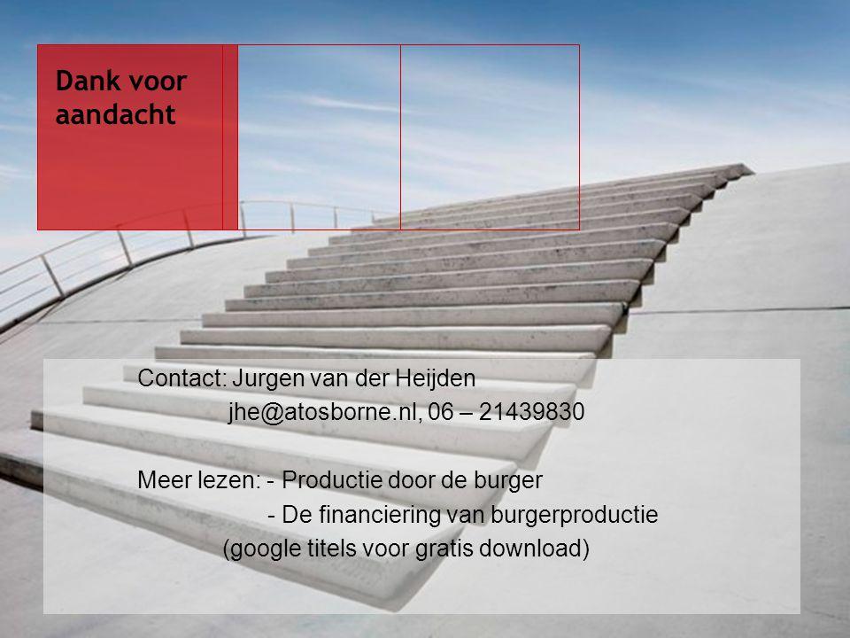 Contact: Jurgen van der Heijden jhe@atosborne.nl, 06 – 21439830 Meer lezen: - Productie door de burger - De financiering van burgerproductie (google titels voor gratis download) Dank voor aandacht