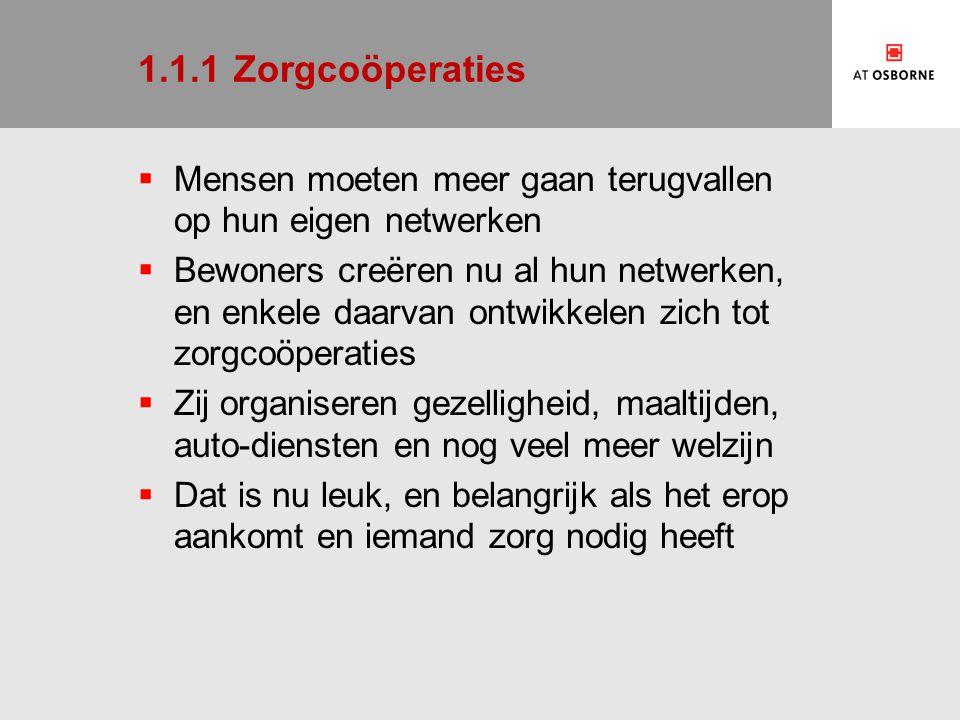 1.1.1Zorgcoöperaties  Mensen moeten meer gaan terugvallen op hun eigen netwerken  Bewoners creëren nu al hun netwerken, en enkele daarvan ontwikkele
