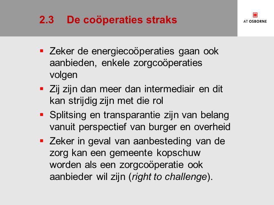 2.3De coöperaties straks  Zeker de energiecoöperaties gaan ook aanbieden, enkele zorgcoöperaties volgen  Zij zijn dan meer dan intermediair en dit k