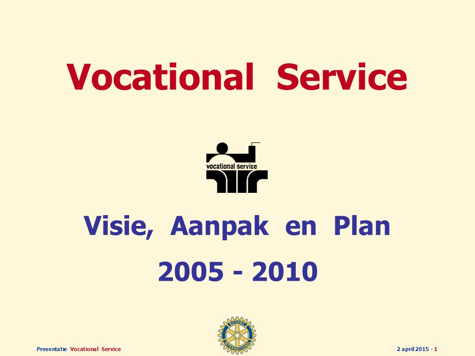 Presentatie Vocational Service2 april 2015 - 1 Vocational Service Visie, Aanpak en Plan 2005 - 2010