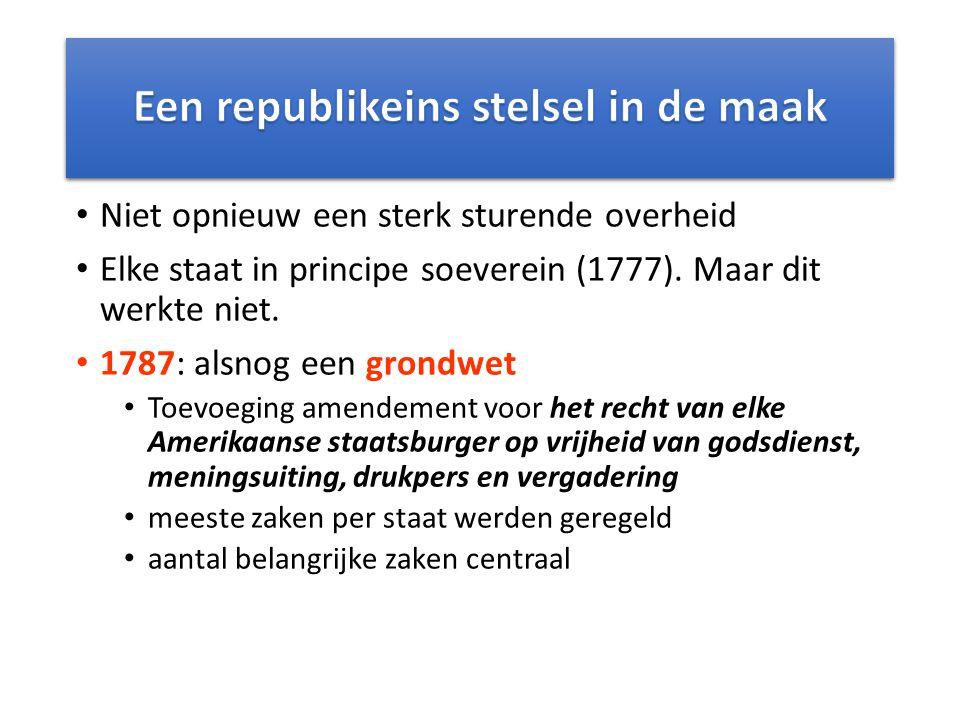 Niet opnieuw een sterk sturende overheid Elke staat in principe soeverein (1777). Maar dit werkte niet. 1787: alsnog een grondwet Toevoeging amendemen