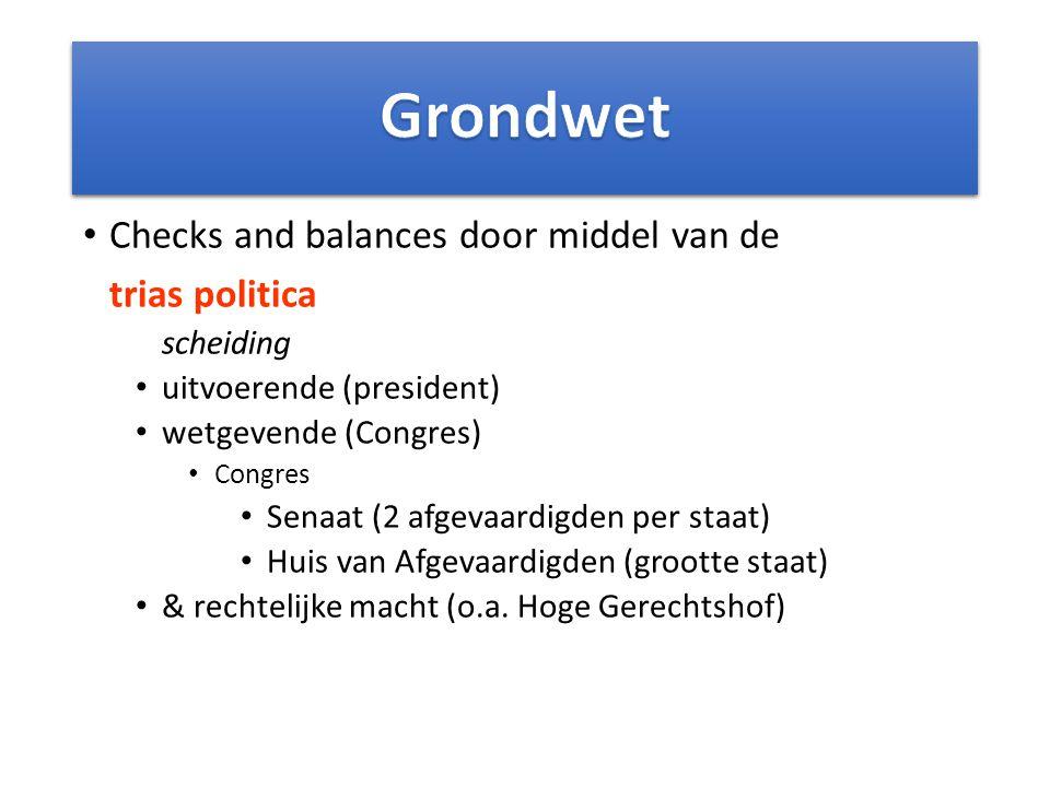 Checks and balances door middel van de trias politica scheiding uitvoerende (president) wetgevende (Congres) Congres Senaat (2 afgevaardigden per staa